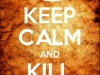 Keep calm and kill EVERYONE