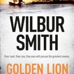 BOOK REVIEW: WILBUR SMITH – Golden Lion [with Giles Kristian]
