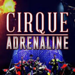 THEATRE REVIEW: CIRQUE ADRENALINE