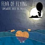 CD REVIEW: FEAR OF FLYING – Somewhere Over The Pacific EP