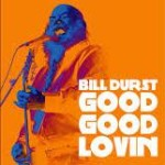 CD REVIEW: BILL DURST – Good Good Lovin