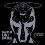 CD REVIEW: MANCHU EAGLE MURDER – The Long Road To The Desert EP