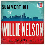 CD REVIEW: WILLIE NELSON – Summertime: Willie Nelson Sings Gershwin
