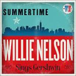 CD REVIEW: WILLIE NELSON – Summertime: Willie Nelson Sings Gershwin