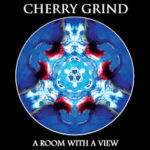 CD REVIEW: CHERRY GRIND – A Room With A View