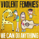 CD REVIEW: VIOLENT FEMMES – We Can Do Anything