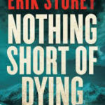 BOOK REVIEW: Nothing Short of Dying by Eric Storey
