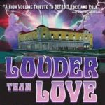 DVD REVIEW: LOUDER THAN LOVE – The Grande Ballroom Story