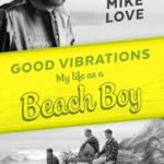 BOOK REVIEW: Good Vibrations: My Life As A Beach Boy by Mike Love