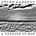 CD REVIEW: PETER GARRETT – A Version Of Now