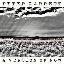 CD REVIEW: PETER GARRETT – A Version Of Now